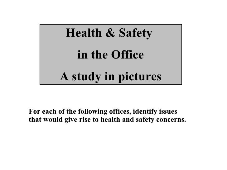 Health & Safety  in the Office A study in pictures For each of the following offices, identify issues that would give rise...