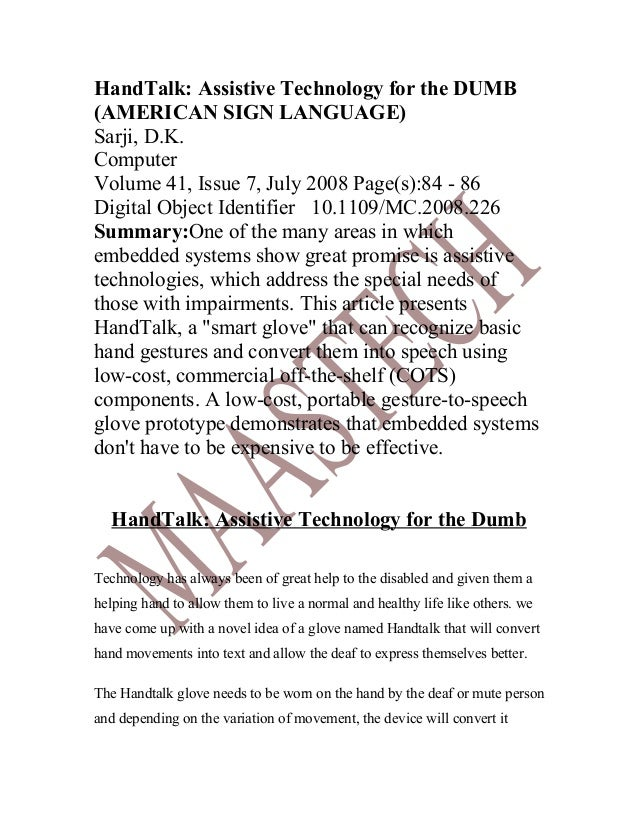 HandTalk: Assistive Technology for the DUMB(AMERICAN SIGN LANGUAGE)Sarji, D.K.ComputerVolume 41, Issue 7, July 2008 Page(s...