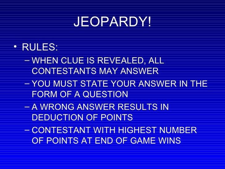 JEOPARDY! <ul><li>RULES:  </li></ul><ul><ul><li>WHEN CLUE IS REVEALED, ALL CONTESTANTS MAY ANSWER  </li></ul></ul><ul><ul>...