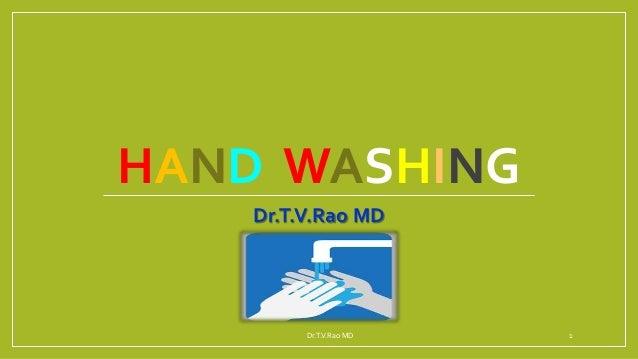 HAND WASHING Dr.T.V.Rao MD Dr.T.V.Rao MD 1