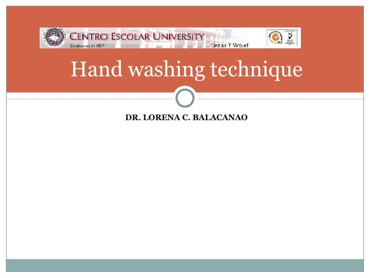 <ul><li>DR. LORENA C. BALACANAO </li></ul>Hand washing technique