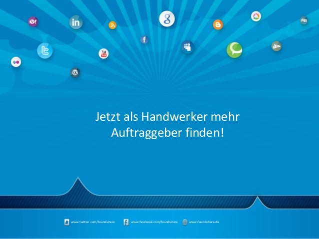 www.twitter.com/founduhere www.facebook.com/founduhere www.founduhere.deJetzt als Handwerker mehrAuftraggeber finden!