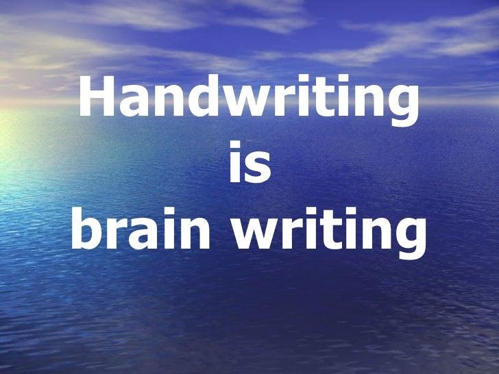 Handwriting is  brain writing