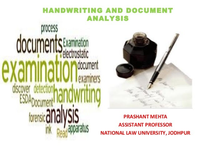 HANDWRITING AND DOCUMENT ANALYSIS PRASHANT MEHTA ASSISTANT PROFESSOR NATIONAL LAW UNIVERSITY, JODHPUR