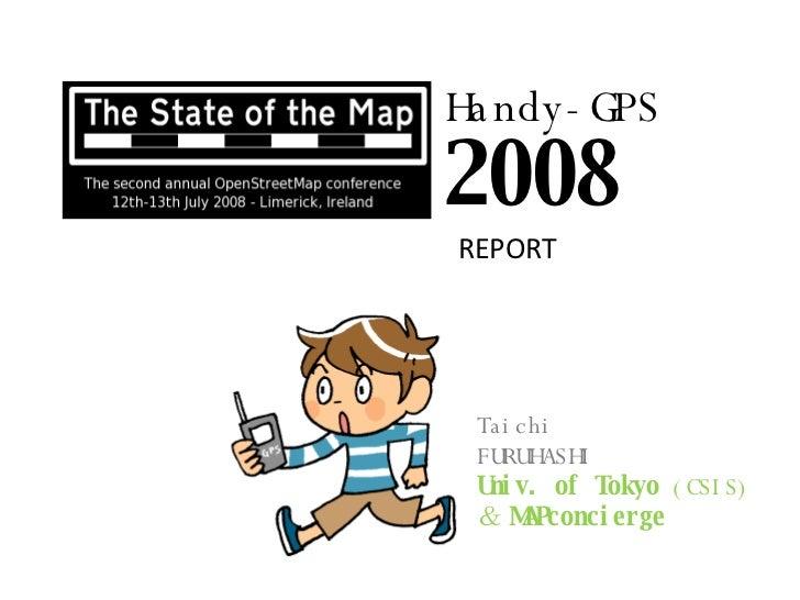 Handy-GPS 2008 Taichi FURUHASHI Univ. of Tokyo  (CSIS) & MAPconcierge REPORT