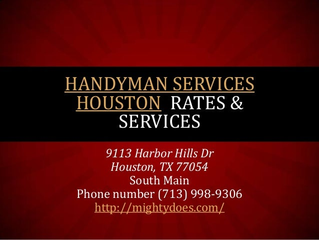 HANDYMAN SERVICES HOUSTON RATES & SERVICES 9113 Harbor Hills Dr Houston, TX 77054 South Main Phone number (713) 998-9306 h...