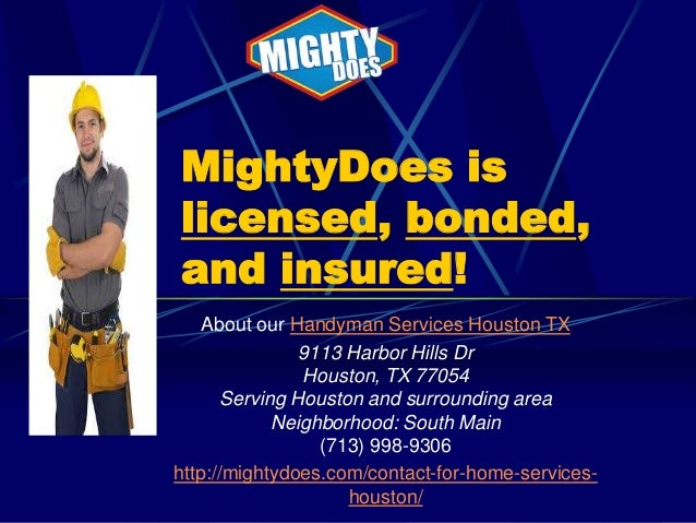 MightyDoes is licensed, bonded, and insured! About our Handyman Services Houston TX 9113 Harbor Hills Dr Houston, TX 77054...