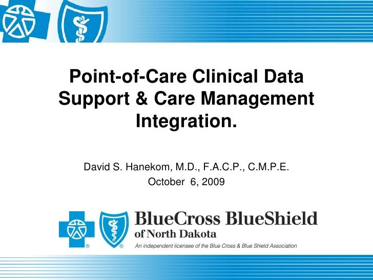 Point-of-Care Clinical Data Support & Care Management Integration.<br />David S. Hanekom, M.D., F.A.C.P., C.M.P.E.<br />Oc...