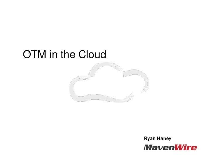 OTM in the Cloud - OTM SIG 2012
