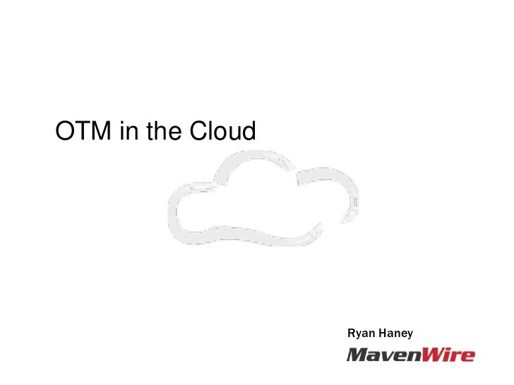 OTM in the Cloud - OTM SIG 2012