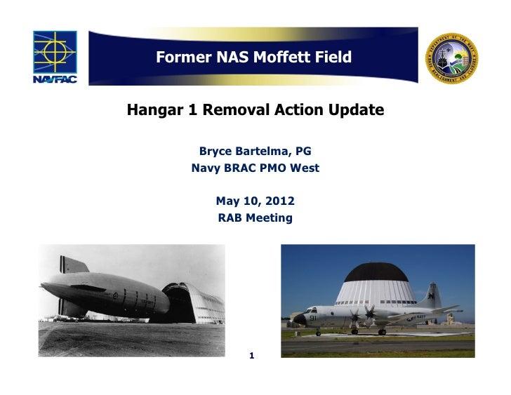 Former NAS Moffett FieldHangar 1 Removal Action Update        Bryce Bartelma, PG       Navy BRAC PMO West          May 10,...