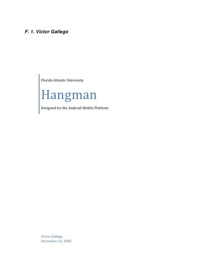 F. 1. Victor Gallego       Florida Atlantic University       Hangman       Designed for the Android Mobile Platform       ...