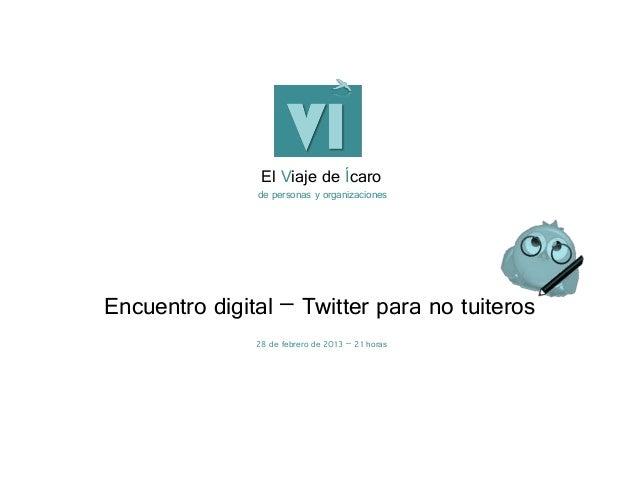 El Viaje de Ícaro               de personas y organizacionesEncuentro digital – Twitter para no tuiteros               28 ...