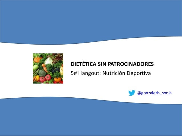 DIETÉTICA SIN PATROCINADORES 5# Hangout: Nutrición Deportiva @gonzalezb_sonia