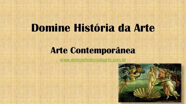 Domine História da Arte Arte Contemporânea www.dominehistoriadaarte.com.br