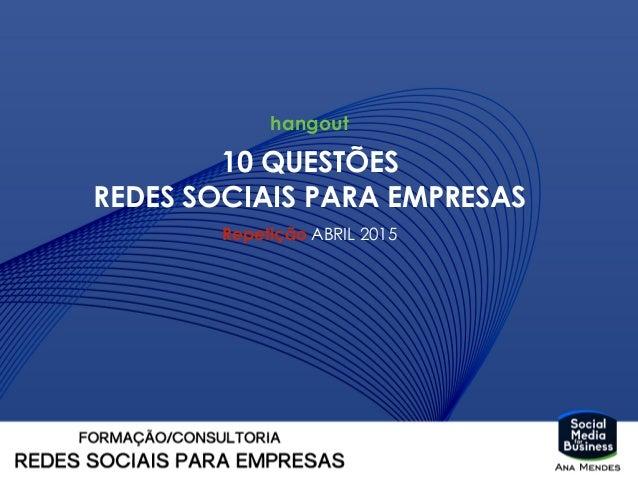 10 QUESTÕES REDES SOCIAIS PARA EMPRESAS Repetição ABRIL 2015 hangout