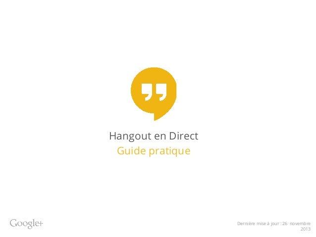 Hangout en Direct Guide pratique  Dernière mise à jour : 26 novembre 2013