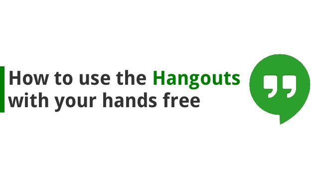 How to use the Hangouts with your hands free