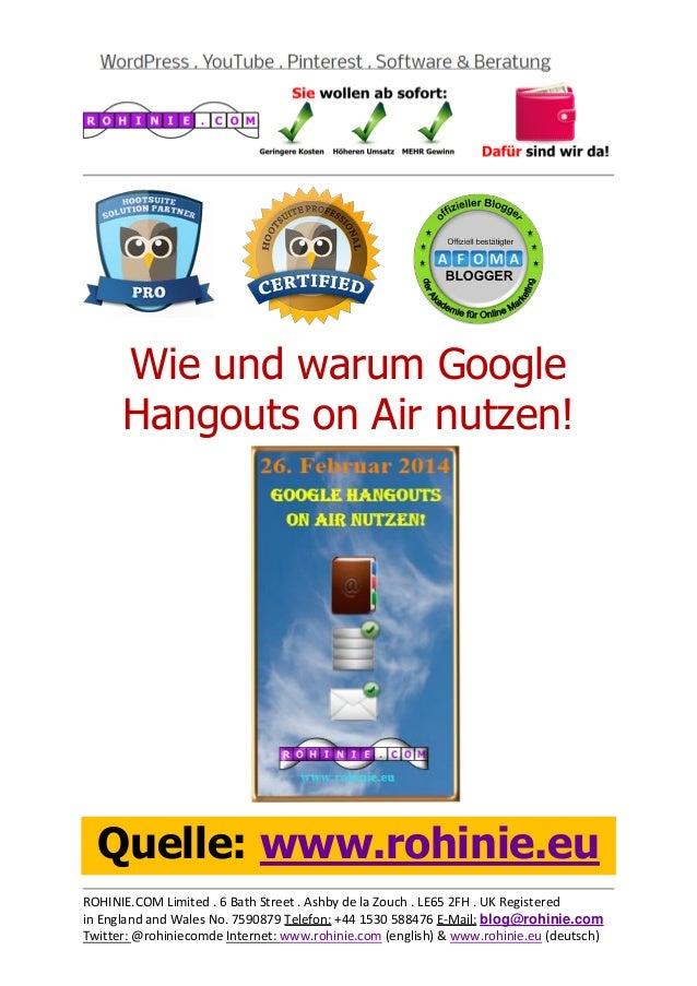 Wie und warum Google Hangouts on Air nutzen!  Quelle: www.rohinie.eu ROHINIE.COM Limited . 6 Bath Street . Ashby de la Zou...