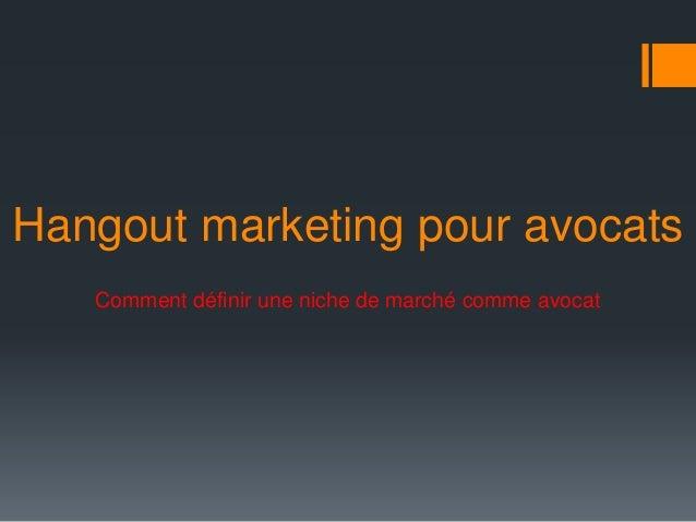 Hangout marketing pour avocats Comment définir une niche de marché comme avocat