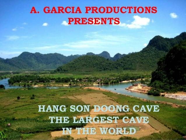 A. GARCIA PRODUCTIONS PRESENTS HANG SON DOONG CAVE THE LARGEST CAVE IN THE WORLD