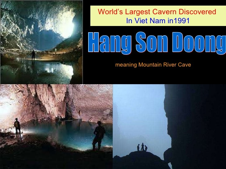 Hang Son Doong World's Largest Cavern Discovered   In Viet Nam in1991 meaning Mountain River Cave