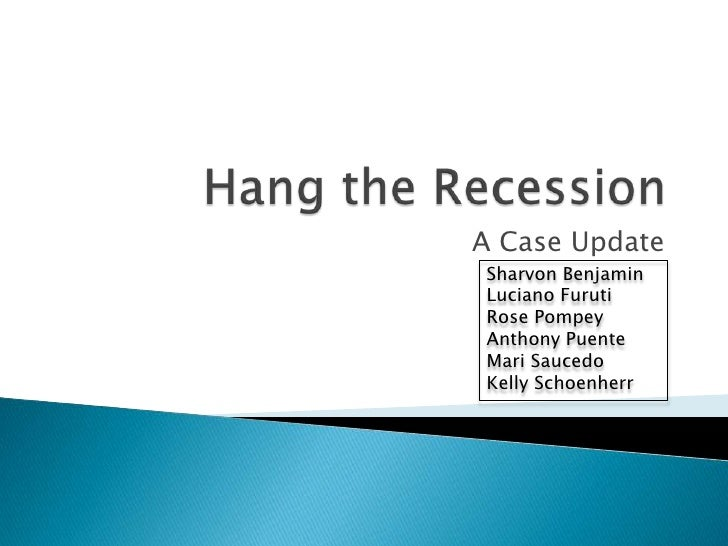 Hang the recession