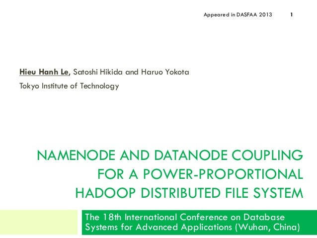 NAMENODE AND DATANODE COUPLINGFOR A POWER-PROPORTIONALHADOOP DISTRIBUTED FILE SYSTEMHieu Hanh Le, Satoshi Hikida and Haruo...