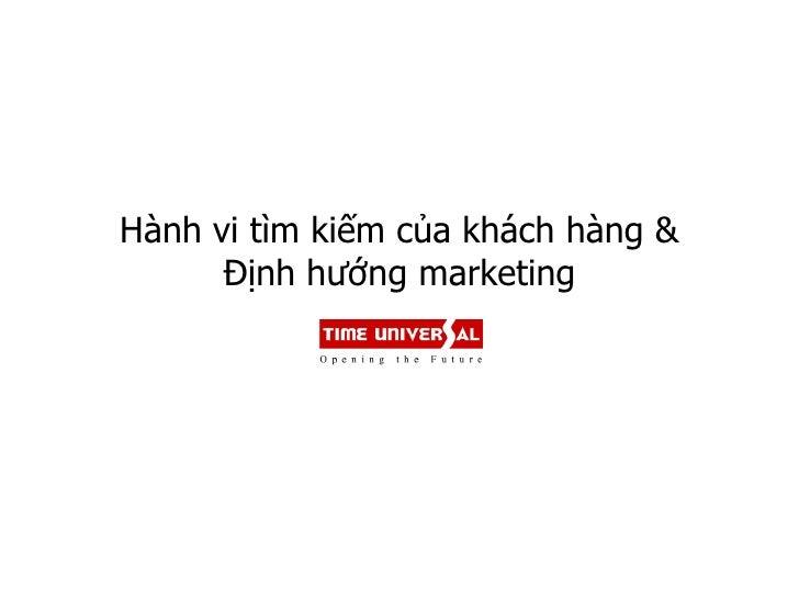 Hành vi tìm kiếm của khách hàng &      Định hƣớng marketing