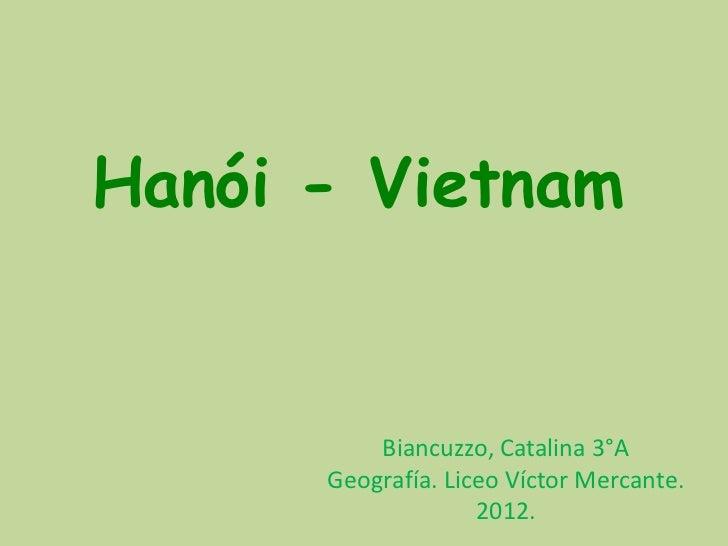 Hanói - Vietnam          Biancuzzo, Catalina 3°A      Geografía. Liceo Víctor Mercante.                    2012.