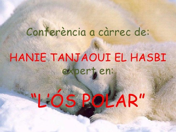 """Conferència a càrrec de: HANIE TANJAOUI EL HASBI expert en: """" L'ÓS POLAR"""""""