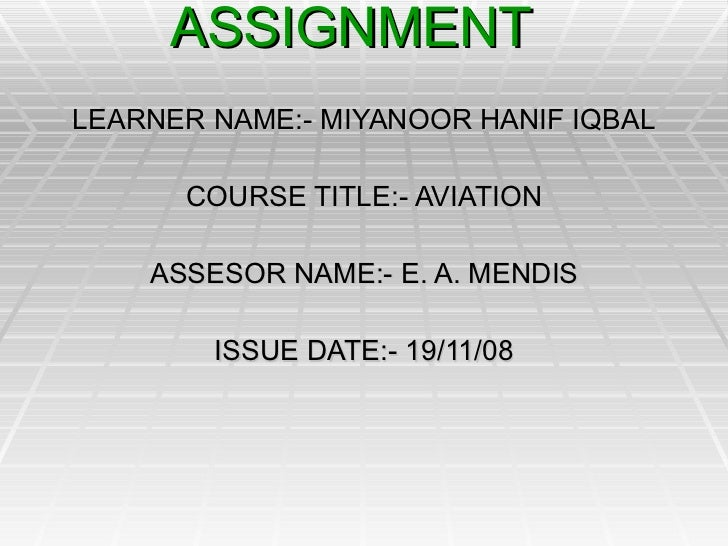 AVIATION ASSIGNMENT  LEARNER NAME:- MIYANOOR HANIF IQBAL COURSE TITLE:- AVIATION ASSESOR NAME:- E. A. MENDIS ISSUE DATE:- ...