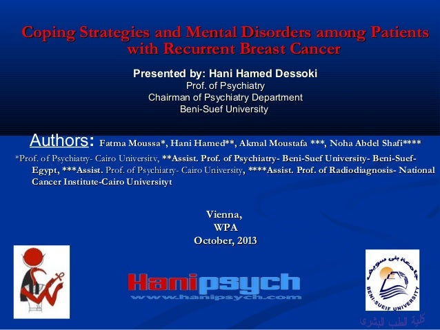 Coping Strategies and Mental Disorders among Patients with Recurrent Breast Cancer Presented by: Hani Hamed Dessoki Prof. ...