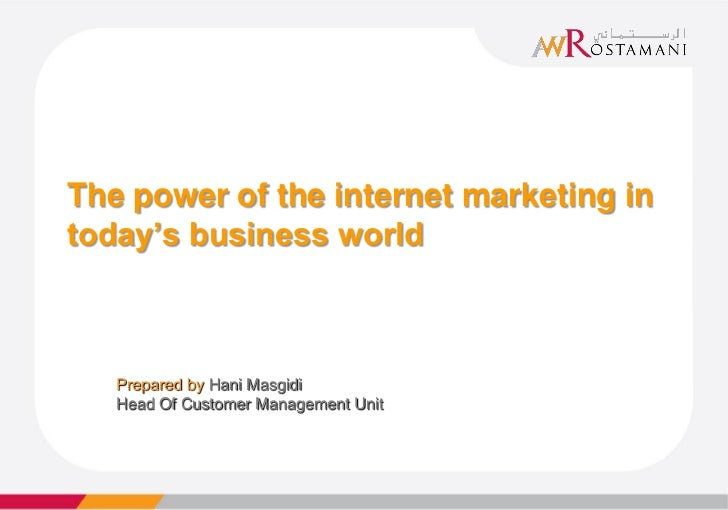 The power of the internet marketing intoday's business world   Prepared by Hani Masgidi   Head Of Customer Management Unit