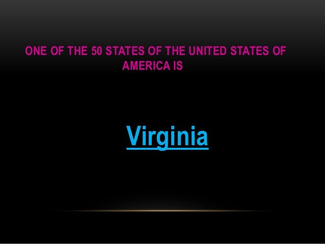ONE OF THE 50 STATES OF THE UNITED STATES OF AMERICA IS  Virginia