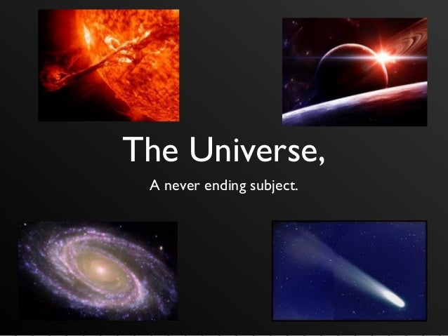The Universe,A never ending subject.
