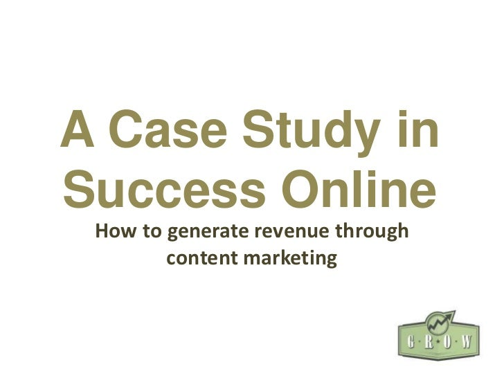 A Case Study inSuccess Online How to generate revenue through        content marketing