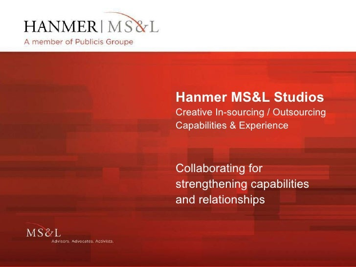 Hanmer MS&L Studios Creative In-sourcing / Outsourcing  Capabilities & Experience Collaborating for strengthening capabili...