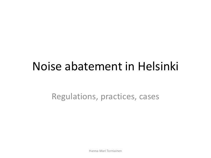 Noise abatement in Helsinki   Regulations, practices, cases             Hanna-Mari Torniainen