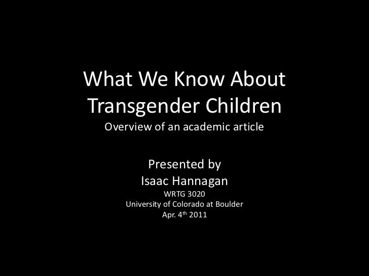 What We Know About Transgender ChildrenOverview of an academic article<br />Presented by <br />Isaac Hannagan<br />WRTG 30...