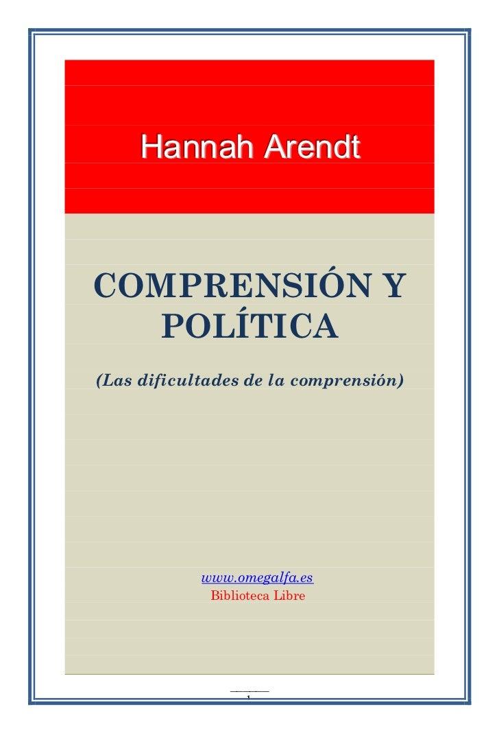 Hannah ArendtCOMPRENSIÓN Y  POLÍTICA(Las dificultades de la comprensión)            www.omegalfa.es             Biblioteca...