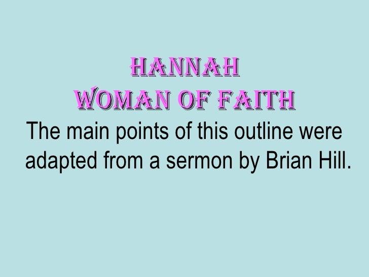 <ul><li>Hannah </li></ul><ul><li>Woman of Faith </li></ul><ul><li>The main points of this outline were adapted from a serm...