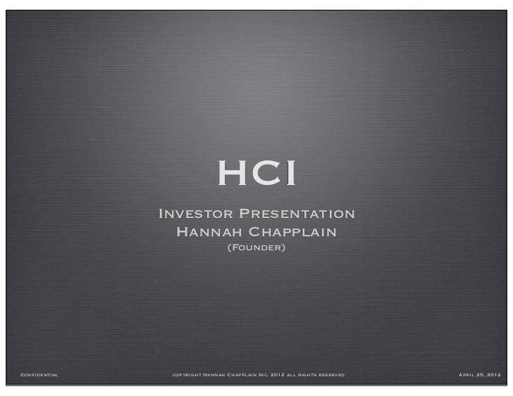 HCI               Investor Presentation                 Hannah Chapplain                                 (Founder)Confiden...