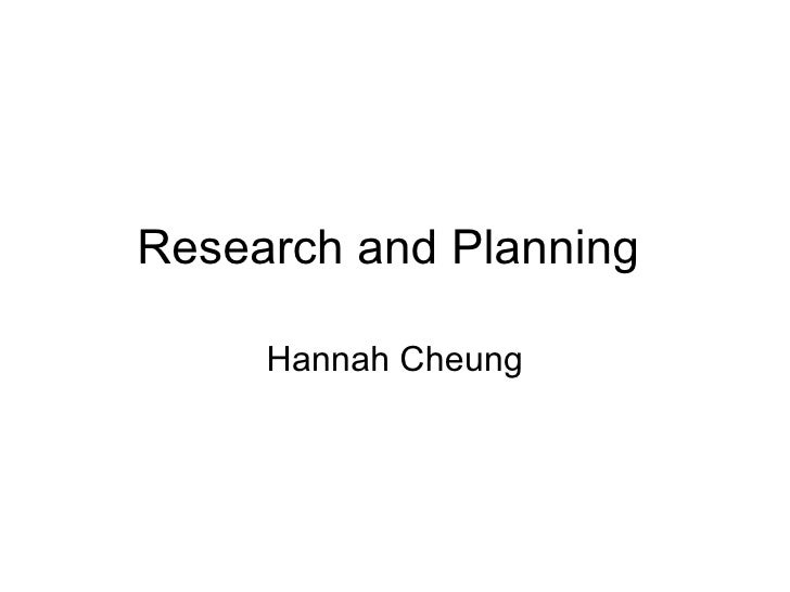 Research and Planning  Hannah Cheung