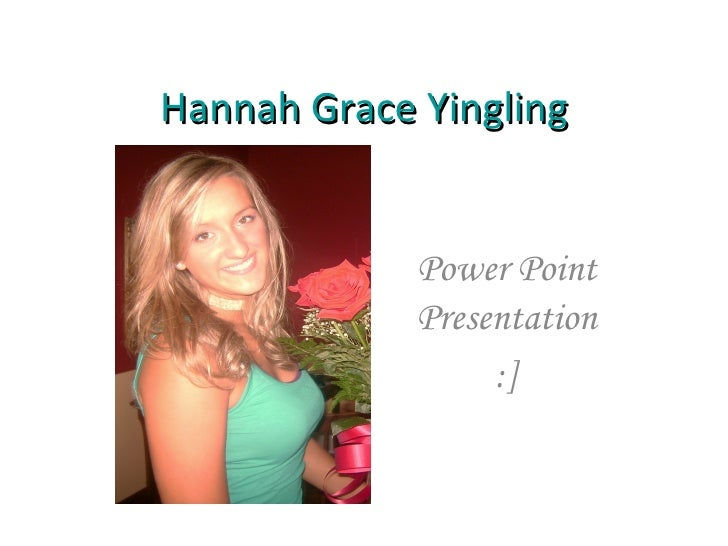 Hannah Grace Yingling Power Point Presentation :]