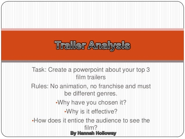 Task: Create a powerpoint about your top 3 film trailers Rules: No animation, no franchise and must be different genres. •...