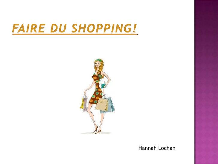 Faire du shopping!<br />Hannah Lochan<br />