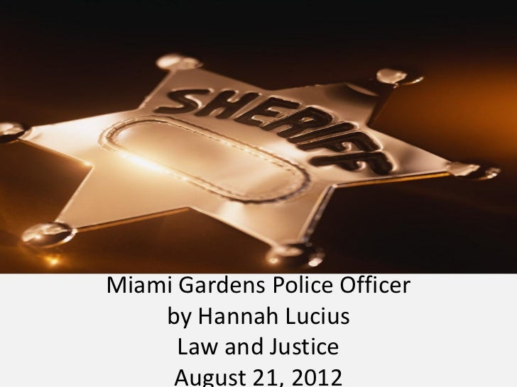 Miami Gardens Police Officer    by Hannah Lucius      Law and Justice     August 21, 2012