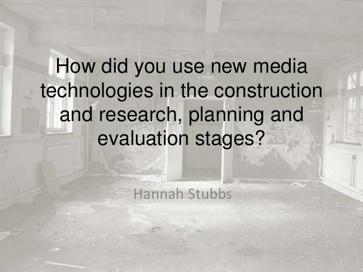 How did you use new media technologies in the construction and research, planning and evaluation stages?<br />Hannah Stubb...