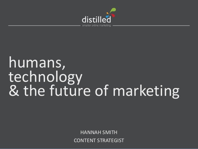 HANNAH SMITH CONTENT STRATEGIST humans, technology & the future of marketing